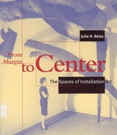 From Margin to Center - The Spaces of Installation Art