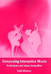 Composing Interactive Music - Techniques & Ideas Using Max +CD