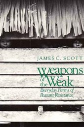 Weapons of the Weak - Everyday Forms of Peasant Resistance (Paper) | Jc Scott |