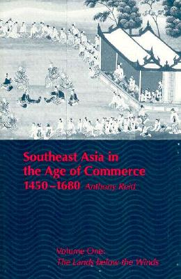 Southeast Asia in the Age of Commerce 1450-1680 - The Lands Below the Winds V 1 (Paper) | A Reid |