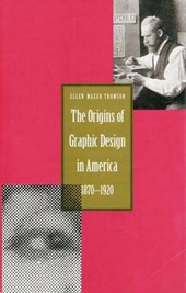 The Origins of Graphic Design in America 1870-1920