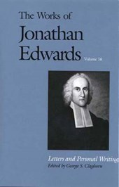 Works of Jonathon Edwards V16 - Letters & Personal Writings