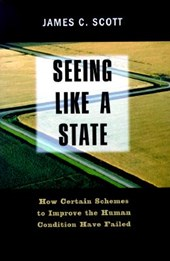 Seeing Like a State: How Certain Schemes to Improve the Human Condition have Failed | James Scott |