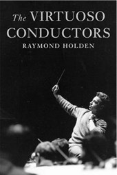 The Viruoso Conductors - The Central European Tradition from Wagner to Karajan