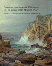 American Drawings & Watercolors in the Metropolitan Museum of Art V 1 - A Catalogue of Works by Artists Born before