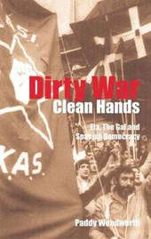 Dirty War, Clean Hands ETA the GAL and Spanish Democracy