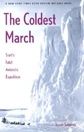 The Coldest March - Scott`s Fatal Antarctic Expedition