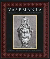 Vasemania-Form and Ornament in Neoclassical Europe  - Selections from the Metropolitan Museum of Art