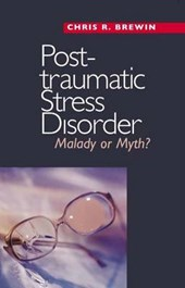 Posttraumatic Stress Disorder - Malady or Myth?