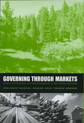 Governing Through Markets - Forest Certification and the Emergence of Non-State Authority