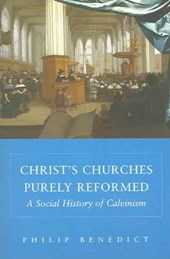 Christ's Churches Purely Reformed - A Social History of Calvinism
