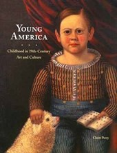 Young America - Childhood in Nineteenth-Century Art and Culture
