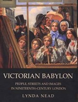 Victorian Babylon - People, Streets and Images in Nineteenth-Century London | Lynda Nead |