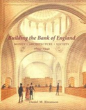 Building the Bank of England - Money, Architecture, Society 1694-1942