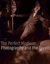 The Perfect Medium - Photography and the Occult
