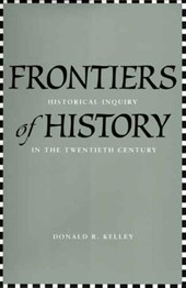 Frontiers of History - Historical Inquiry in the Twentieth Century