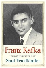 Franz Kafka - The Poet of Shame and Guilt | Saul Friedlander |