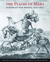 The Plains Of Mars - European War Prints, 1500-1825, from the Collection of the Sarah Campbell Blaffer Foundation | Leslie Scattone | 9780300137224
