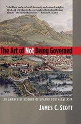 The Art of Not Being Governed - An Anarchist History of Upland Southeast Asia | James C. Scott |