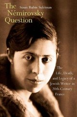 The Némirovsky Question - The Life, Death, and Legacy of a Jewish Writer in Twentieth-Century France | Susan Rubin Suleiman | 9780300171969