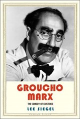 Groucho Marx - The Comedy of Existence | Lee Siegel | 9780300174458
