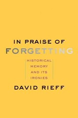 In praise of forgetting | David Rieff | 9780300182798