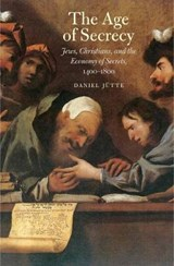 The Age of Secrecy - Jews, Christians, and the Economy of Secrets, 1400-1800 | Daniel Jütte | 9780300190984