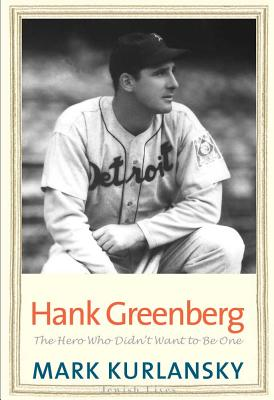 Hank Greenberg - The Hero who didn't want to be One | Mark Kurlansky |