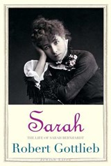 Sarah - The Life of Sarah Bernhardt | Robert Gottlieb |