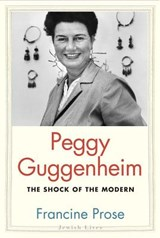 Peggy Guggenheim - The Shock of the Modern | Francine Prose |