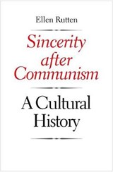 Sincerity after Communism - A Cultural History | Ellen Rutten | 9780300213980