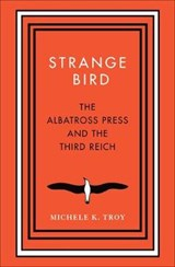 Strange Bird - The Albatross Press and the Third Reich | Michele K. Troy | 9780300215687