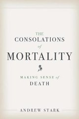 The Consolations of Mortality | Andrew Stark | 9780300219258