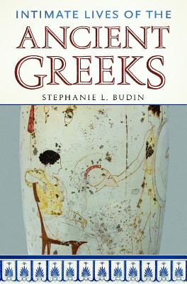 Intimate Lives of the Ancient Greeks | Stephanie Lynn Budin |