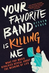 Your Favorite Band Is Killing Me | Steven Hyden | 9780316259156