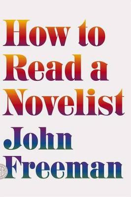 How to Read a Novelist | John Freeman |