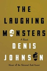 The Laughing Monsters | Denis Johnson |