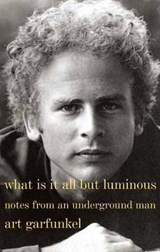 What Is It All but Luminous | Art Garfunkel | 9780385352475