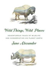Wild Things, Wild Places | Jane Alexander | 9780385354363