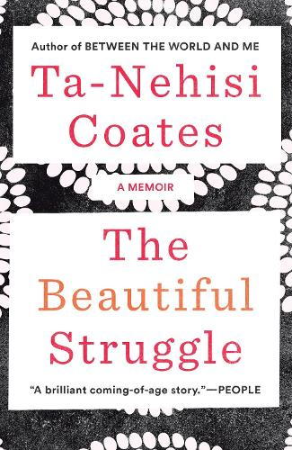The Beautiful Struggle | Ta-nehesi Coates |