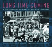 Long Time Coming - A Photographic Portrait of America 1935-1943
