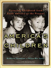 America's Children - Picturing Childhood from Early America to the Present