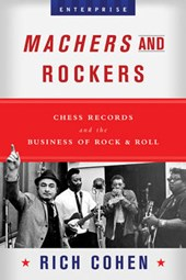 Machers and Rockers - Chess Records and the Business of Rock & Roll