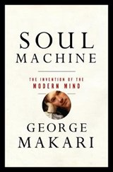 Soul Machine - The Invention of the Modern Mind | George Makari | 9780393059656