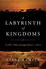 A Labyrinth of Kingdoms - 10,000 Miles through Islamic Africa | Stephen Kemper | 9780393079661
