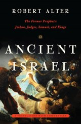 Ancient Israel - The Former Prophets - Joshua, Judges, Samuel, and Kings - A Translation with Commentary | Robert Alter | 9780393082692
