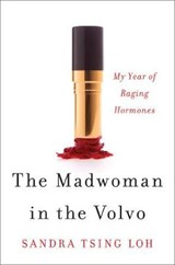 The Madwoman in the Volvo - My Year of Raging Hormones | Sandra Tsing Loh |