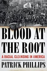 Blood at the Root - A Racial Cleansing in America | Patrick Phillips | 9780393293012