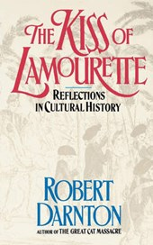 The Kiss of Lamourette - Reflections in Cultural History | Robert Darnton |