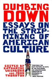 Dumbing Down - Essays on the Strip-Mining of American Culture (Paper)